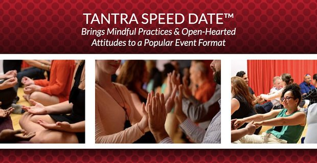 Tantra Speed Date Brings Mindfulness To A Popular Event Format