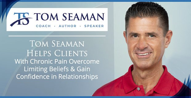 Tom Seaman Helps Clients With Chronic Pain Overcome Limiting Beliefs & Gain Confidence in Relationships