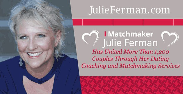 Matchmaker Julie Ferman Has United More Than 1,200 Couples Through Her Dating Coaching and Matchmaking Services
