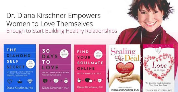 Dr Diana Kirschner Empowers Women To Love Themselves To Build Relationships
