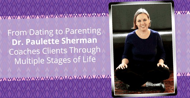 Dr Paulette Sherman Coaches Clients Through Multiple Life Stages