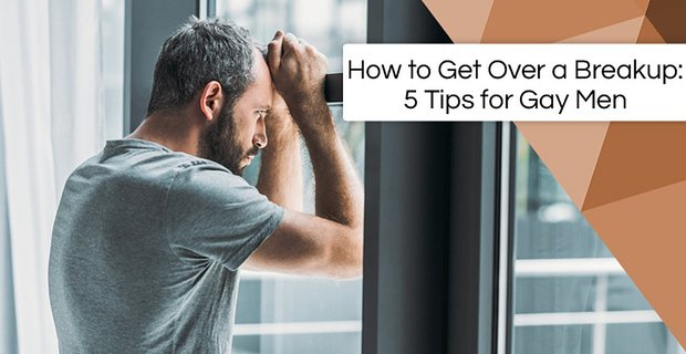 How to Get Over a Breakup: 5 Tips for Gay Men