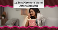 13 Best Movies to Watch After a Breakup (For Girls & Guys)