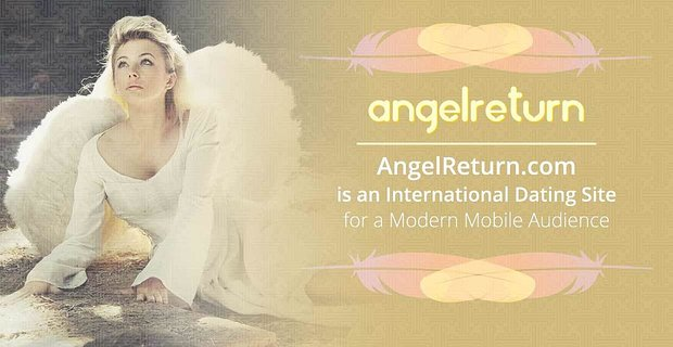 AngelReturn.com is an International Dating Site for a Modern Mobile Audience