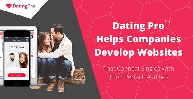 Dating Pro Helps Companies Develop Dating Sites