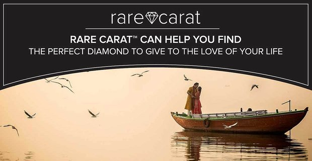 Rare Carat™ Can Help You Find the Perfect Diamond to Give to the Love of Your Life