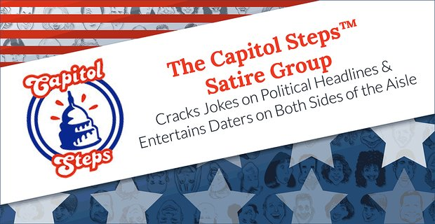 The Capitol Steps Entertain Daters On Both Sides Of Political Aisle