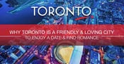 Why Toronto is a Friendly & Loving City to Enjoy a Date & Find Romance