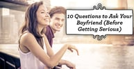 10 Questions to Ask Your Boyfriend (Before Getting Serious)