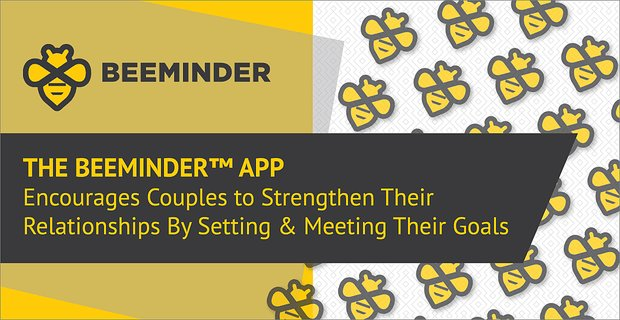 Beeminder Encourages Couples To Strengthen Relationships And Meet Goals