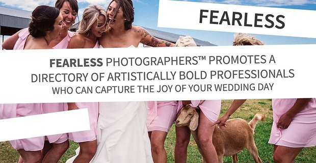 Fearless Photographers™ Promotes a Directory of Artistically Bold Professionals Who Can Capture the Joy of Your Wedding Day