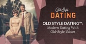 Old Style Dating™: Modern Dating With Old-Style Values