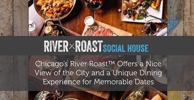 River Roast Offers Unique Dining Experiences For Memorable Dates
