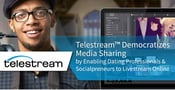 Telestream™ Democratizes Media Sharing by Enabling Dating Professionals & Socialpreneurs to Livestream Online