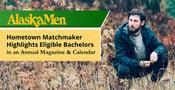 Susie's AlaskaMen: Hometown Matchmaker Highlights Eligible Bachelors in an Annual Magazine & Calendar
