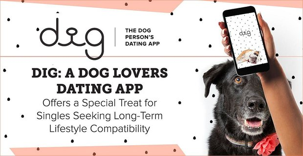 Dig: A Dog Lovers Dating App Offers a Special Treat for Singles Seeking Long-Term Lifestyle Compatibility