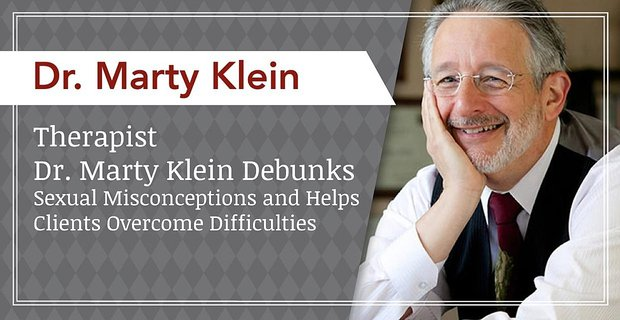 Therapist Dr. Marty Klein Debunks Sexual Misconceptions and Helps Clients Overcome Difficulties