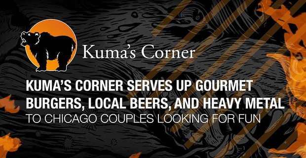 Kuma's Corner Serves Up Gourmet Burgers, Local Beers, and Heavy Metal to Chicago Couples Looking for Fun