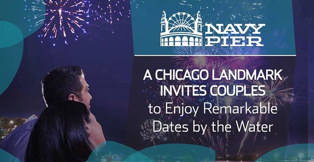 Navy Pier Invites Couples To Enjoy Remarkable Dates