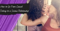How to Go From Casual Dating to a Serious Relationship (LGBT Advice)