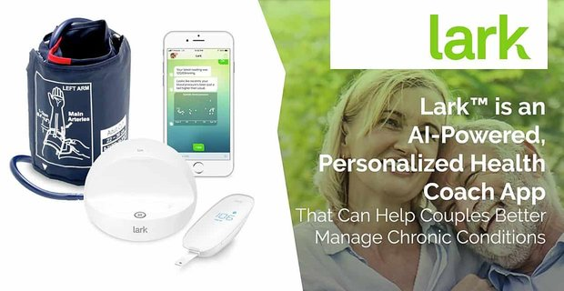 Lark™ is an AI-Powered, Personalized Health Coach App That Can Help Couples Better Manage Chronic Conditions