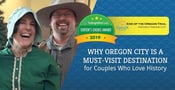 Editor's Choice Award: Why Oregon City is a Must-Visit Destination for Couples Who Love History