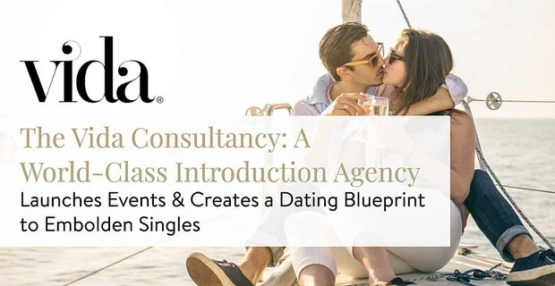 The Vida Consultancy: A World-Class Introduction Agency Launches Events & Creates a Dating Blueprint to Embolden Singles