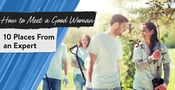 How to Meet a Good Woman (10 Places From an Expert)