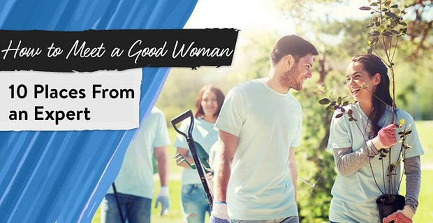 How To Meet A Good Woman