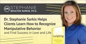 Dr. Stephanie Sarkis Helps Clients Learn How to Recognize Manipulative Behavior and Find Success in Love and Life