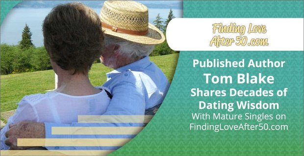 Published Author Tom Blake Shares Decades of Dating Wisdom With Mature Singles on FindingLoveAfter50.com