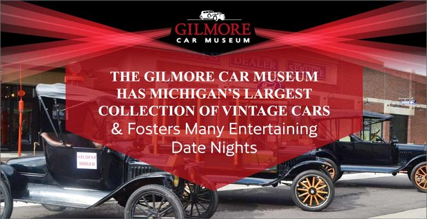 Gilmore Car Museum Fosters Entertaining Dates