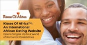 Kisses Of Africa™: An International African Dating Site Opens Singles Up to a World of Romantic Possibilities