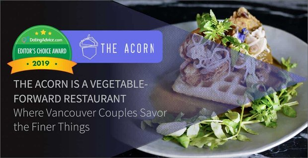 Editor's Choice Award: The Acorn is a Vegetable-Forward Restaurant Where Vancouver Couples Savor the Finer Things