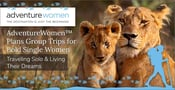 AdventureWomen™ Plans Group Trips for Bold Single Women Traveling Solo & Living Their Dreams