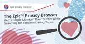 The Epic™ Privacy Browser Helps People Maintain Their Privacy While Searching for Sensitive Dating Topics