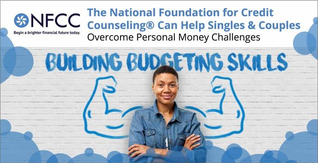 The National Foundation for Credit Counseling® Can Help Singles & Couples Overcome Personal Money Challenges