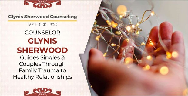 Counselor Glynis Sherwood Guides Singles & Couples Through Family Trauma to Healthy Relationships