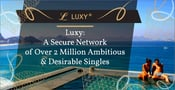Luxy: A Secure Network of Over 2 Million Ambitious & Desirable Singles