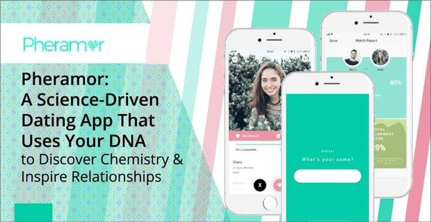 Pheramor: A Science-Driven Dating App That Uses Your DNA to Discover Chemistry & Inspire Relationships