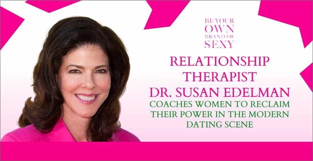 Dr Susan Edelman Coaches Women To Reclaim Their Power In Dating