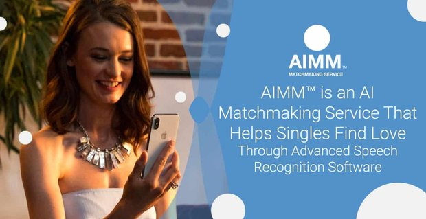 AIMM™ is an AI Matchmaking Service That Helps Singles Find Love Through Advanced Speech Recognition Software