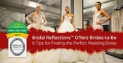 Editor's Choice Award: Bridal Reflections™ Offers Brides-to-Be 6 Tips for Finding the Perfect Wedding Dress