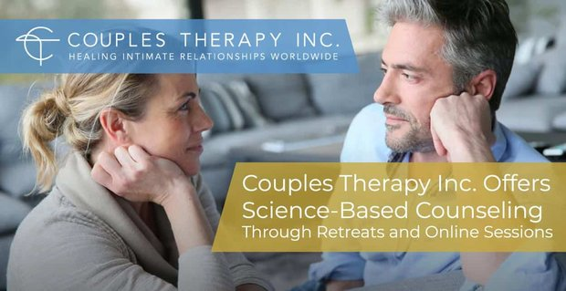 Couples Therapy Inc. Offers Science-Based Counseling Through Retreats and Online Sessions