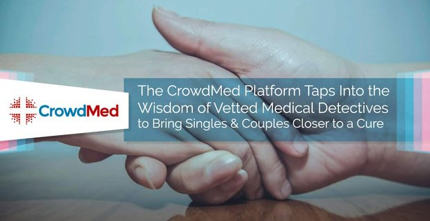 Crowdmed Brings Singles And Couples Closer To Cures
