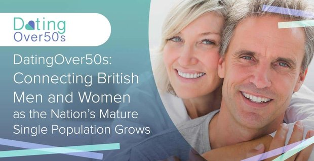 Dating Over 50s: Connecting British Men and Women as the Nation's Mature Single Population Grows