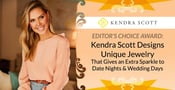 Editor's Choice Award: Kendra Scott Designs Unique Jewelry That Gives an Extra Sparkle to Date Nights & Wedding Days