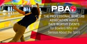 The Professional Bowlers Association Hosts Dateworthy Events for Bowlers Who Are Serious About the Sport