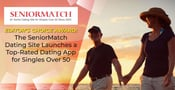 Editor's Choice Award: The SeniorMatch Dating Site Launches a Top-Rated Dating App for Singles Over 50