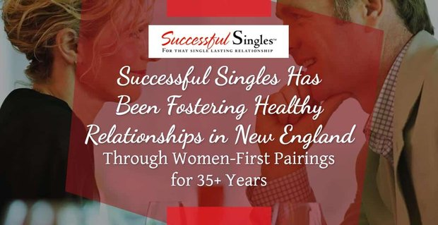 Successful Singles Has Been Fostering Healthy Relationships in New England Through Women-First Pairings for 35+ Years
